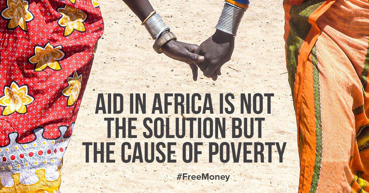 Aid in Africa is not the solution but the cause of poverty